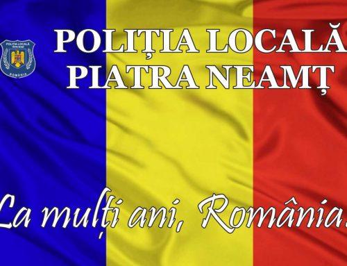 POLIȚIA LOCALĂ PIATRA NEAMȚ: 1 Decembrie este despre România și despre poporul român.