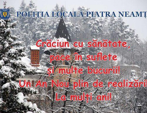 Poliția Locală Piatra Neamț: Sarbători liniștite, cu lumină în suflete! Un An Nou cu multe realizări!